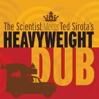 The Scientist Meets Ted Sirota's Heavyweight Dub